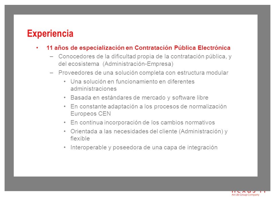 Experiencia 11 años de especialización en Contratación Pública Electrónica.