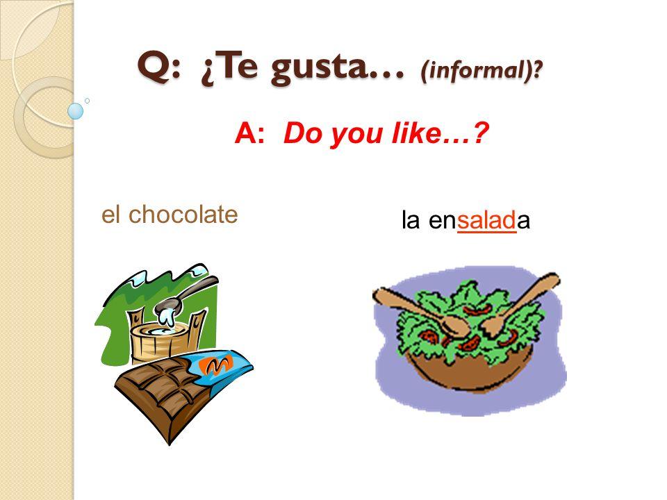 Q: ¿Te gusta… (informal)