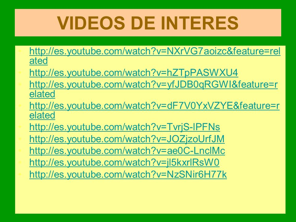 VIDEOS DE INTERES http://es.youtube.com/watch v=NXrVG7aoizc&feature=related. http://es.youtube.com/watch v=hZTpPASWXU4.