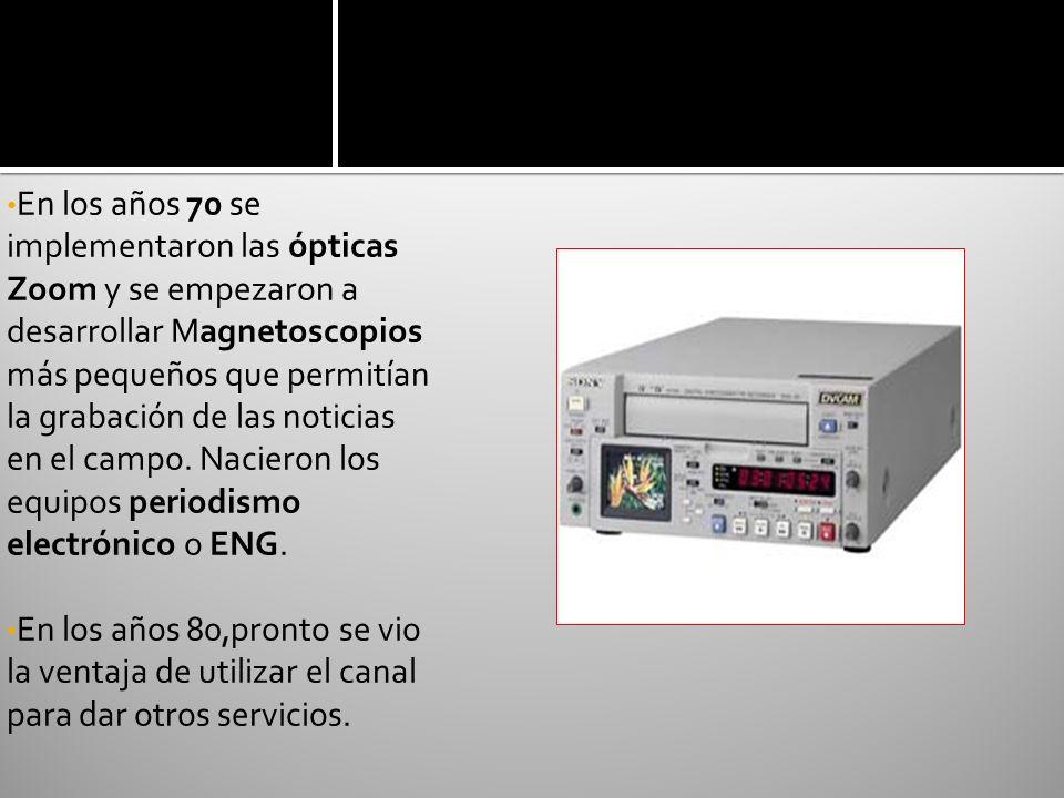 En los años 70 se implementaron las ópticas Zoom y se empezaron a desarrollar Magnetoscopios más pequeños que permitían la grabación de las noticias en el campo. Nacieron los equipos periodismo electrónico o ENG.