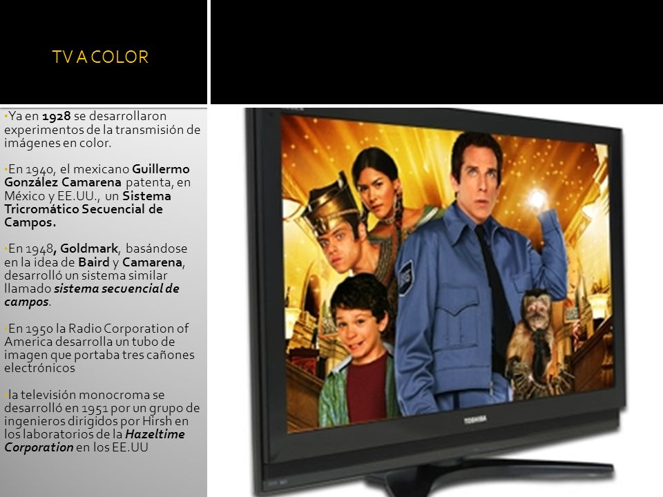 TV A COLOR Ya en 1928 se desarrollaron experimentos de la transmisión de imágenes en color.