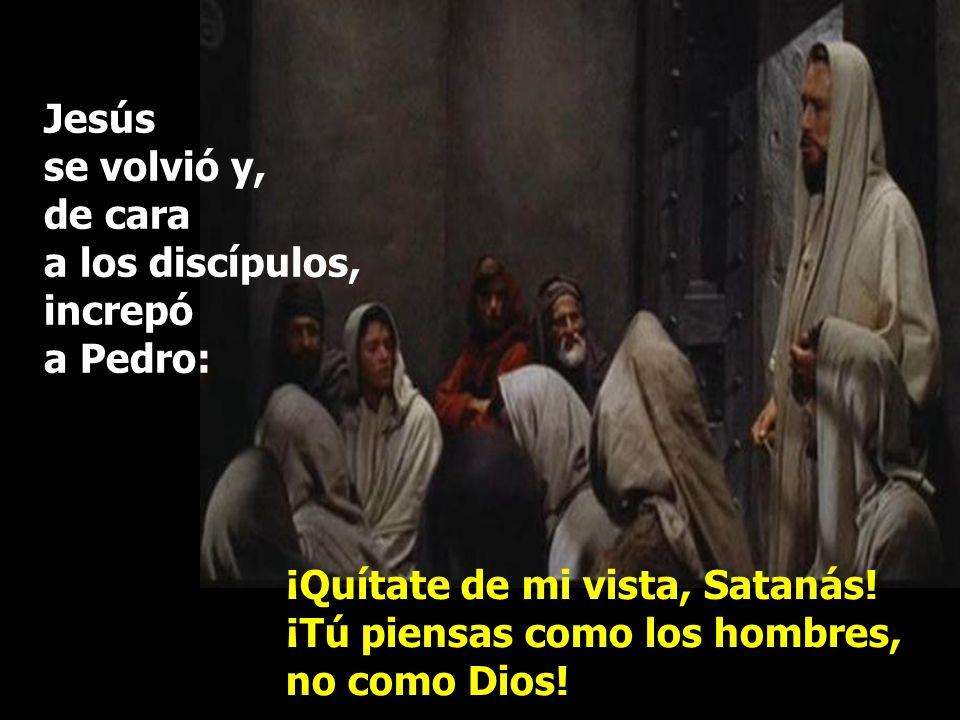 Jesús se volvió y, de cara a los discípulos, increpó a Pedro: