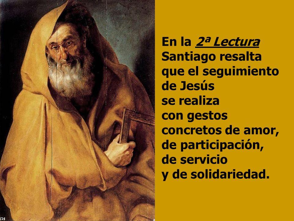 En la 2ª Lectura Santiago resalta que el seguimiento de Jesús