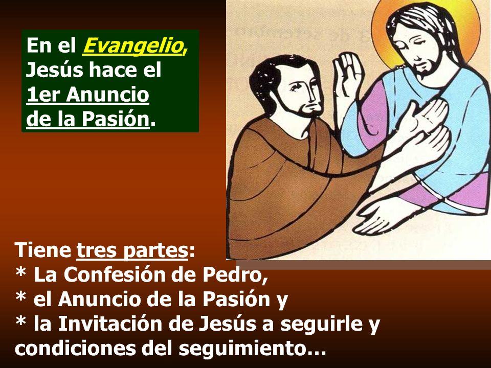 En el Evangelio, Jesús hace el 1er Anuncio de la Pasión.