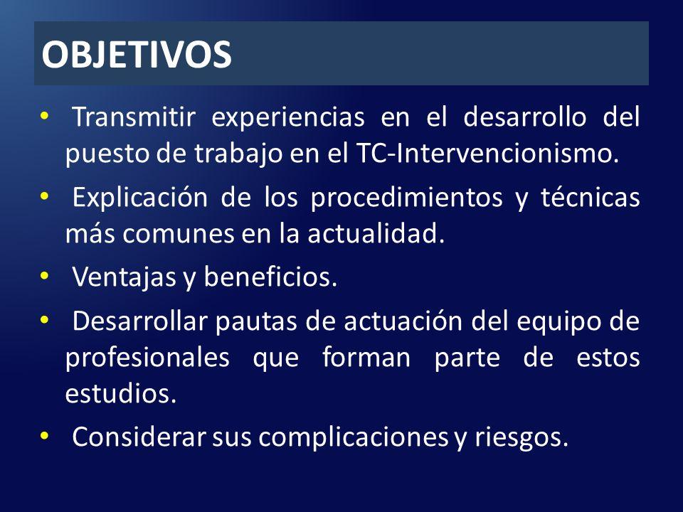 OBJETIVOS Transmitir experiencias en el desarrollo del puesto de trabajo en el TC-Intervencionismo.
