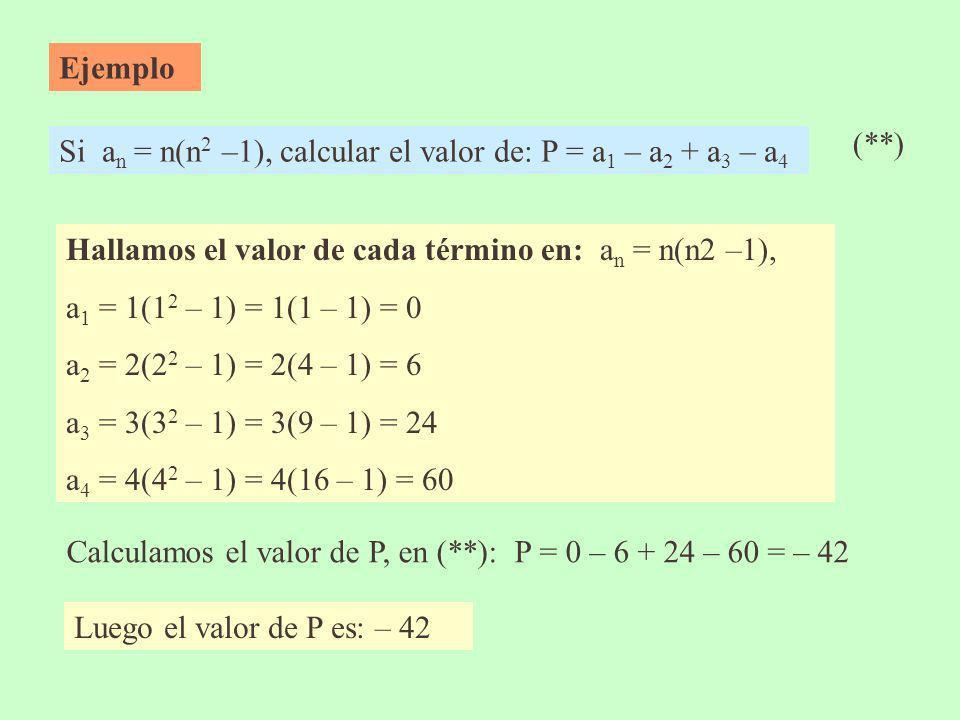 Ejemplo (**) Si an = n(n2 –1), calcular el valor de: P = a1 – a2 + a3 – a4. Hallamos el valor de cada término en: an = n(n2 –1),