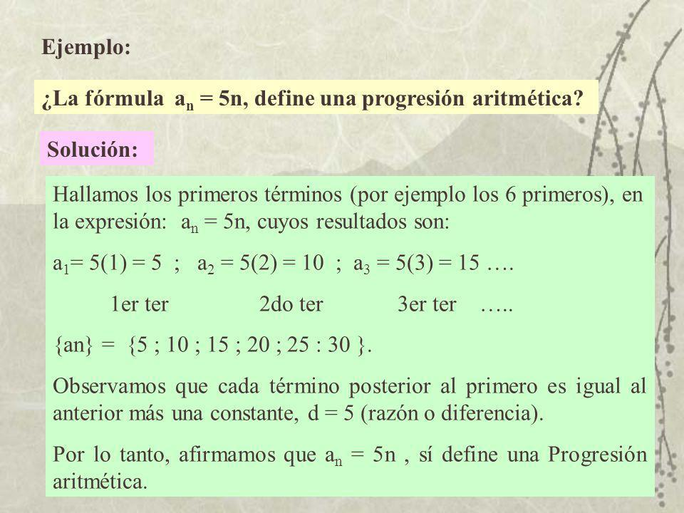 Ejemplo: ¿La fórmula an = 5n, define una progresión aritmética Solución: