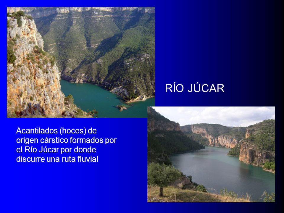 RÍO JÚCAR Acantilados (hoces) de origen cárstico formados por el Río Júcar por donde discurre una ruta fluvial.