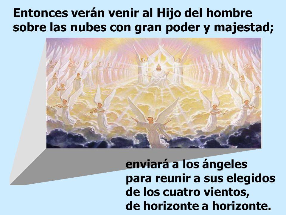 Entonces verán venir al Hijo del hombre sobre las nubes con gran poder y majestad;