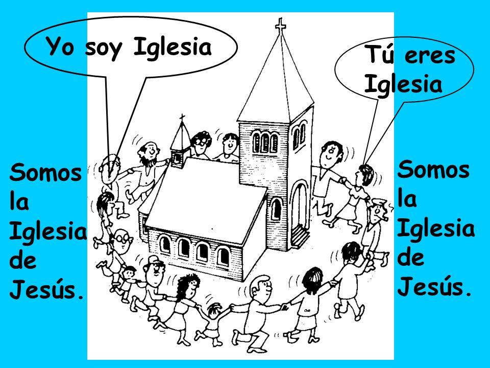 Yo soy Iglesia Tú eres Iglesia Somos la Iglesia de Jesús. Somos la Iglesia de Jesús.