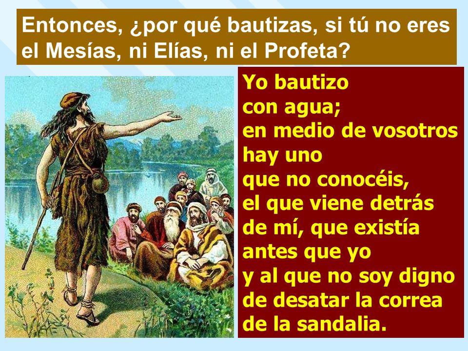 Entonces, ¿por qué bautizas, si tú no eres el Mesías, ni Elías, ni el Profeta