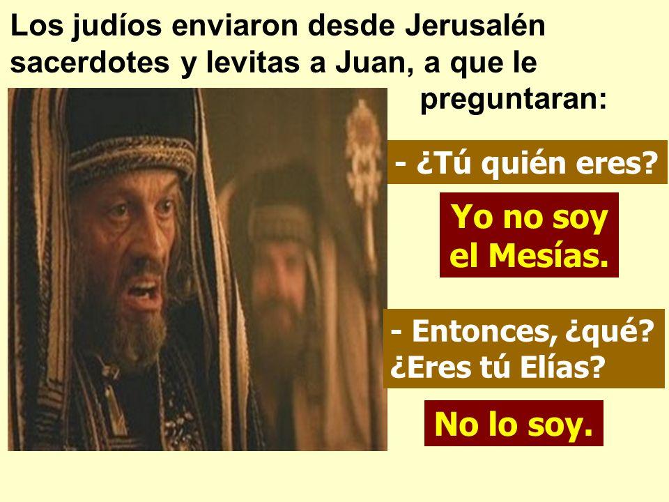 Yo no soy el Mesías. No lo soy.