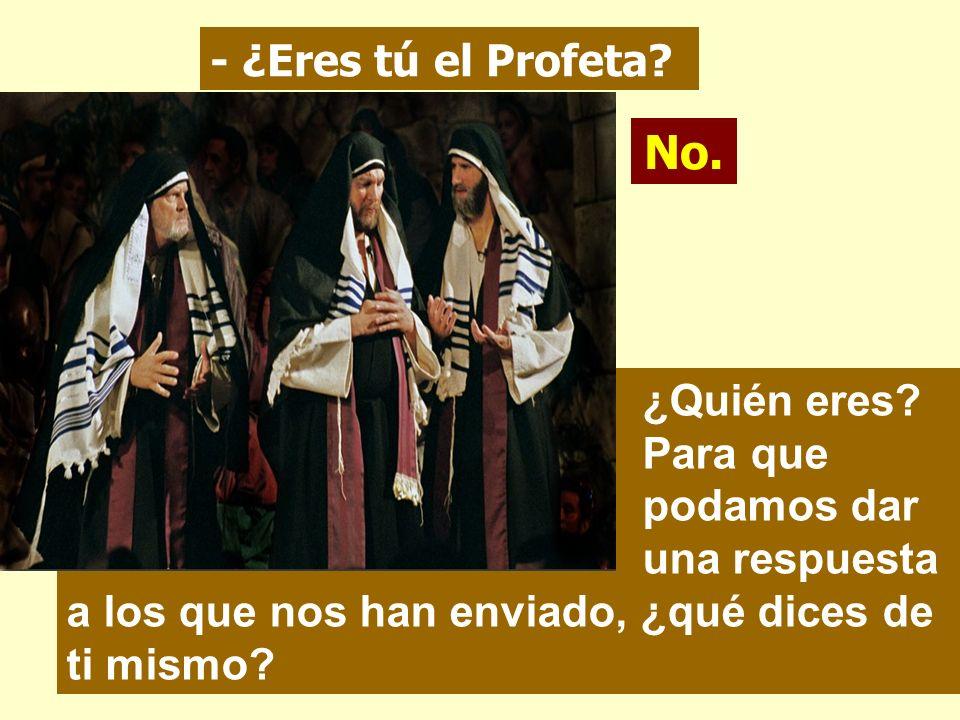 - ¿Eres tú el Profeta. No. ¿Quién eres.