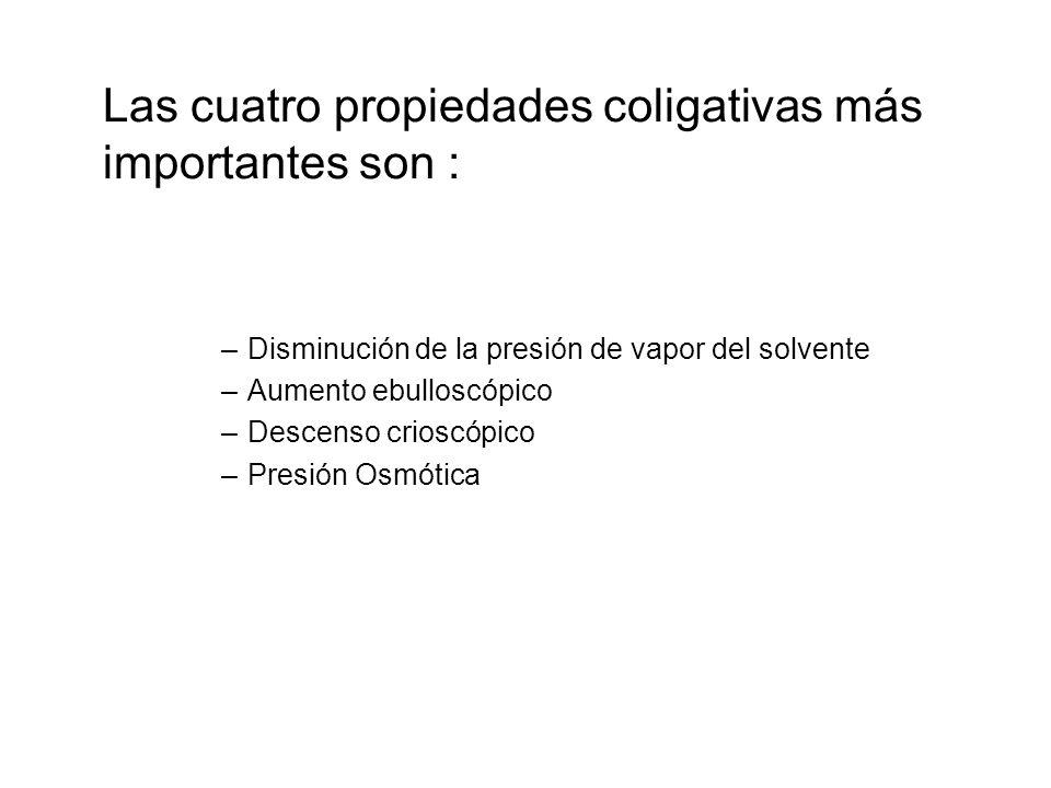 Las cuatro propiedades coligativas más importantes son :