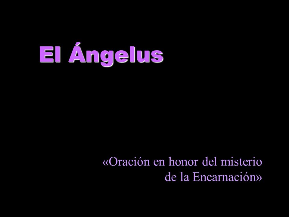 El Ángelus «Oración en honor del misterio de la Encarnación»