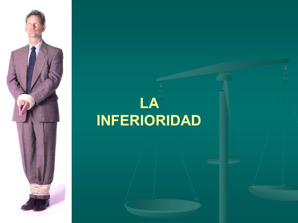 LA INFERIORIDAD