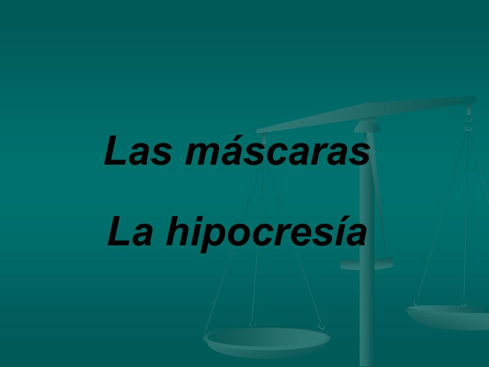 Las máscaras La hipocresía