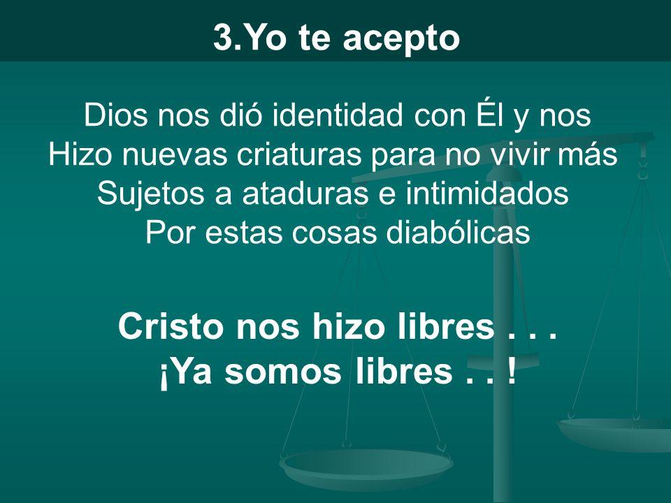 3.Yo te acepto Cristo nos hizo libres . . . ¡Ya somos libres . . !