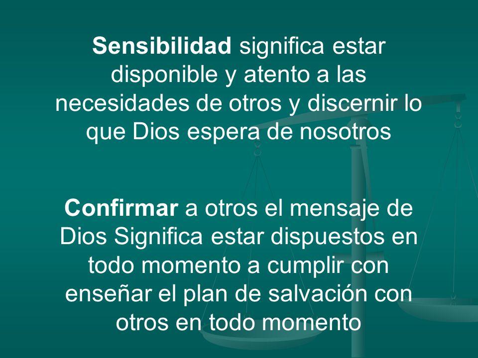 Sensibilidad significa estar disponible y atento a las necesidades de otros y discernir lo que Dios espera de nosotros