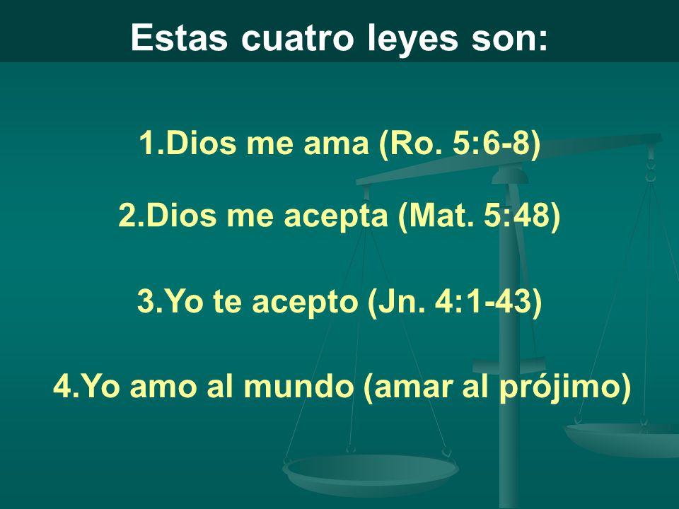Estas cuatro leyes son: 4.Yo amo al mundo (amar al prójimo)