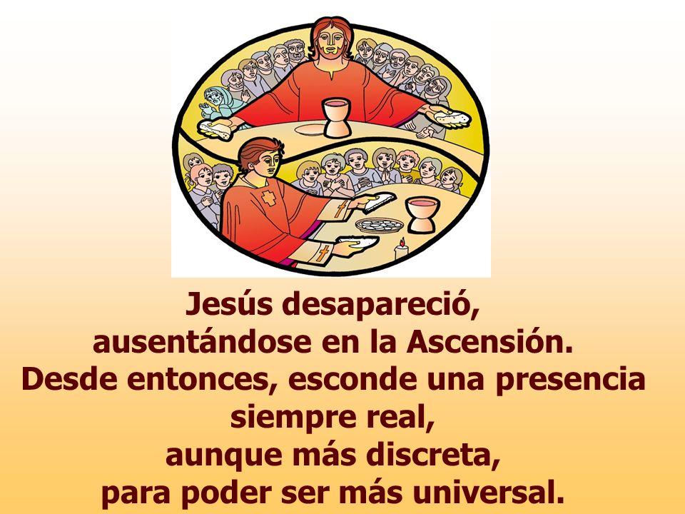 Jesús desapareció, ausentándose en la Ascensión.