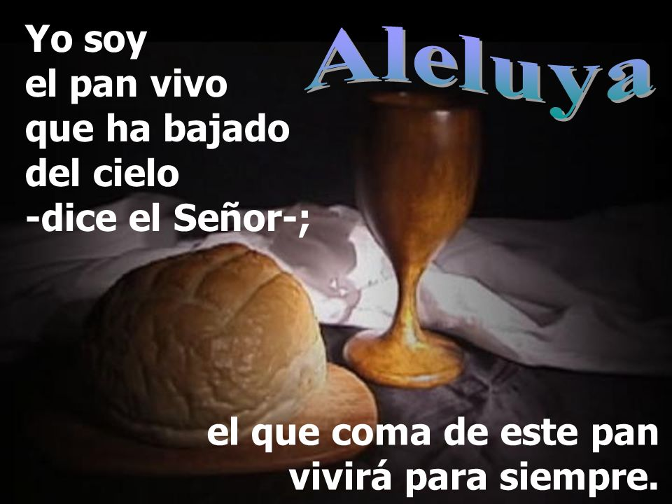 Aleluya Yo soy el pan vivo que ha bajado del cielo -dice el Señor-;