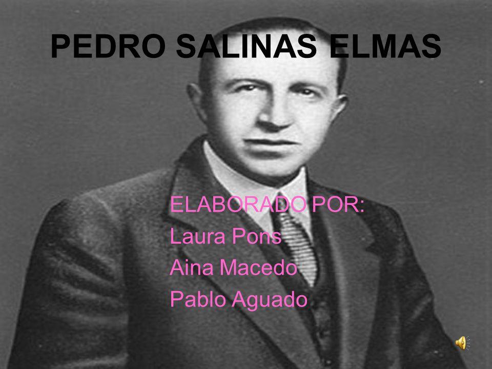 PEDRO SALINAS ELMAS ELABORADO POR: Laura Pons Aina Macedo Pablo Aguado