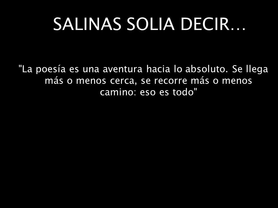 SALINAS SOLIA DECIR… La poesía es una aventura hacia lo absoluto.