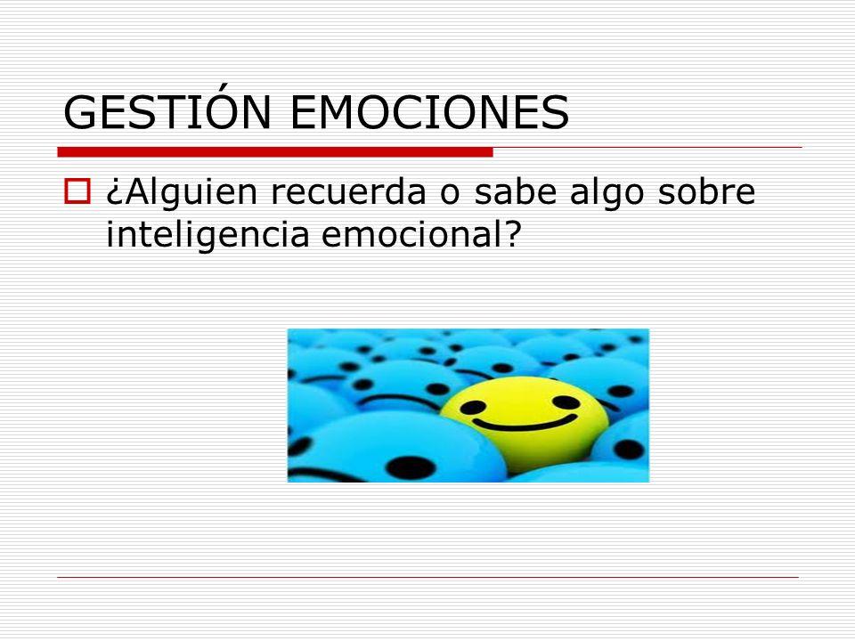 GESTIÓN EMOCIONES ¿Alguien recuerda o sabe algo sobre inteligencia emocional