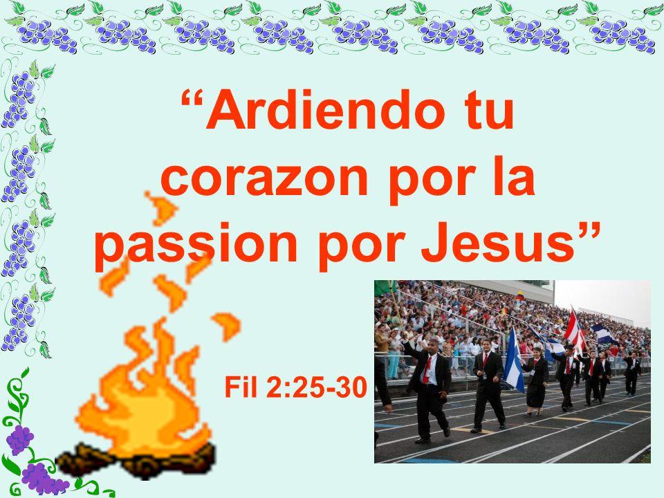 Ardiendo tu corazon por la passion por Jesus