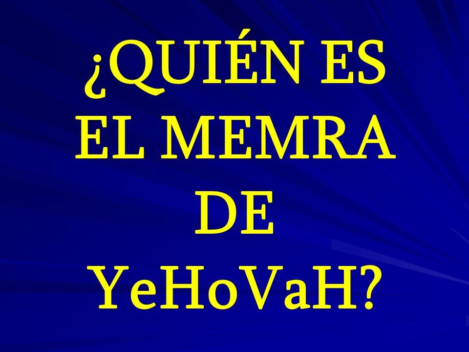 ¿QUIÉN ES EL MEMRA DE YeHoVaH