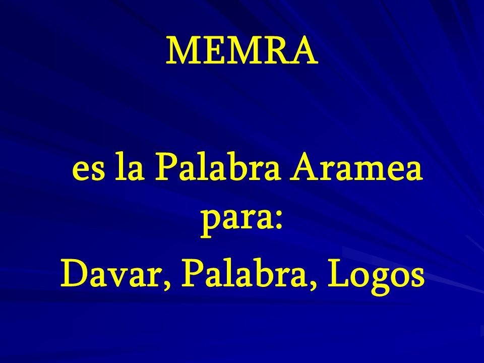 MEMRA es la Palabra Aramea para: Davar, Palabra, Logos