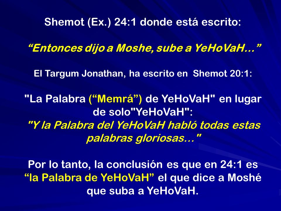 Entonces dijo a Moshe, sube a YeHoVaH…