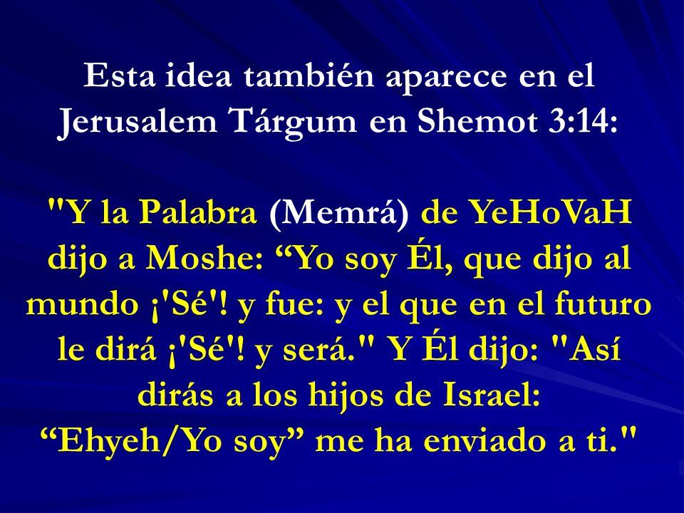Esta idea también aparece en el Jerusalem Tárgum en Shemot 3:14: