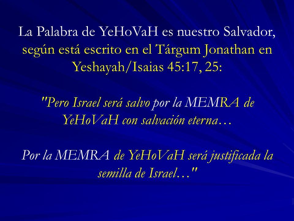 Pero Israel será salvo por la MEMRA de YeHoVaH con salvación eterna…