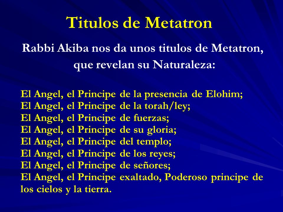 Titulos de Metatron Rabbi Akiba nos da unos titulos de Metatron,
