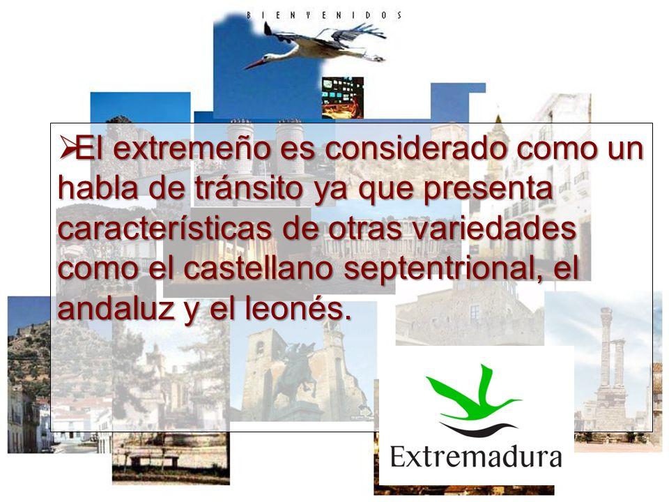 El extremeño es considerado como un habla de tránsito ya que presenta características de otras variedades como el castellano septentrional, el andaluz y el leonés.