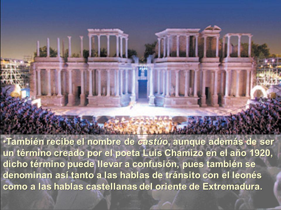 También recibe el nombre de castúo, aunque además de ser un término creado por el poeta Luis Chamizo en el año 1920, dicho término puede llevar a confusión, pues también se denominan así tanto a las hablas de tránsito con el leonés como a las hablas castellanas del oriente de Extremadura.