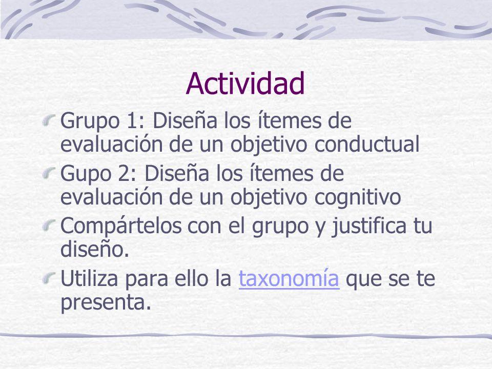 Actividad Grupo 1: Diseña los ítemes de evaluación de un objetivo conductual. Gupo 2: Diseña los ítemes de evaluación de un objetivo cognitivo.