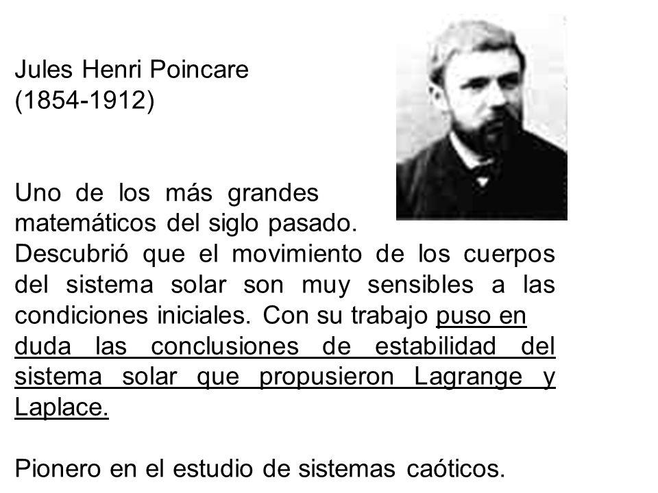 Jules Henri Poincare(1854-1912) Uno de los más grandes. matemáticos del siglo pasado.