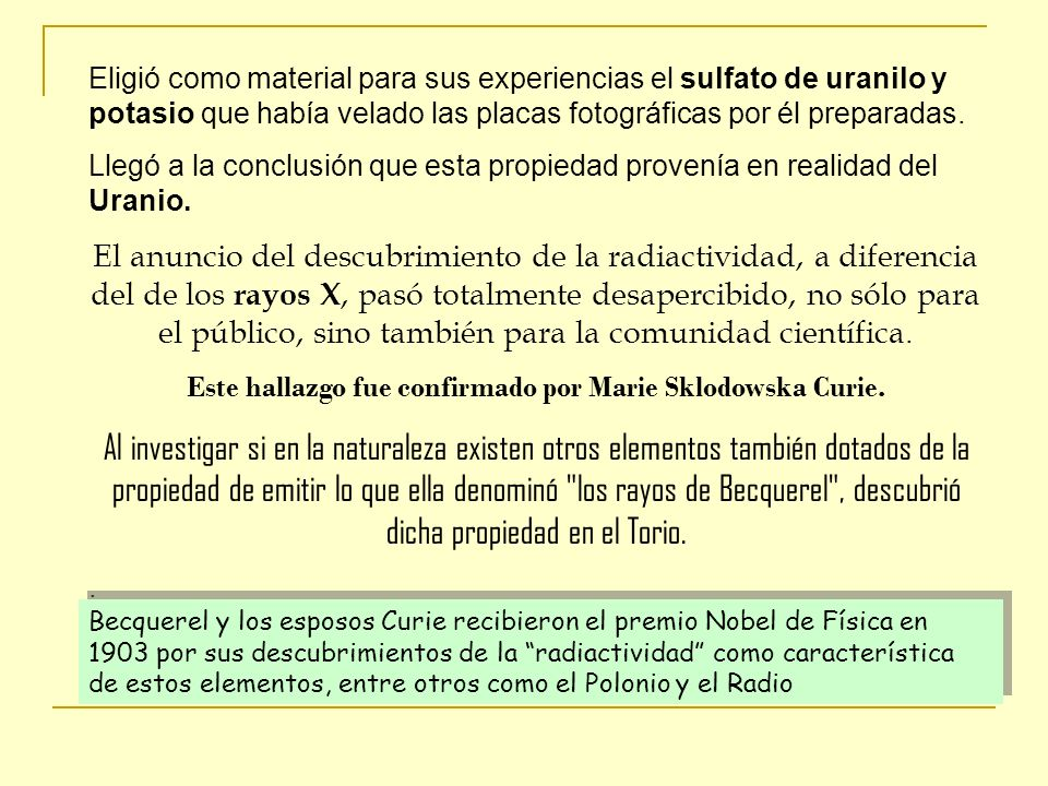 Este hallazgo fue confirmado por Marie Sklodowska Curie.