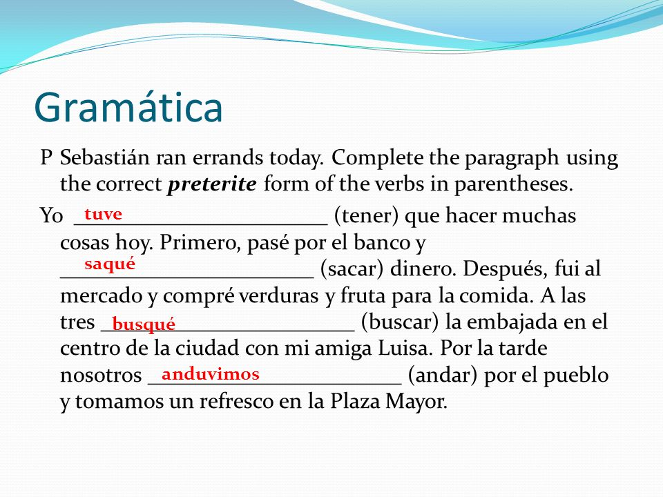 GramáticaP Sebastián ran errands today. Complete the paragraph using the correct preterite form of the verbs in parentheses.