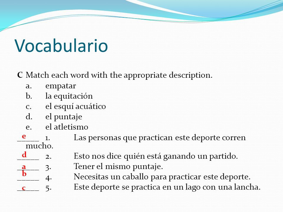 Vocabulario C Match each word with the appropriate description.