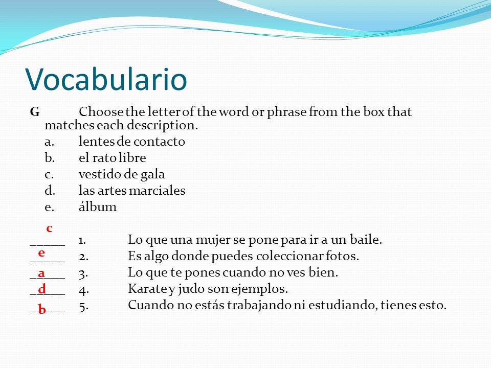 Vocabulario G Choose the letter of the word or phrase from the box that matches each description.