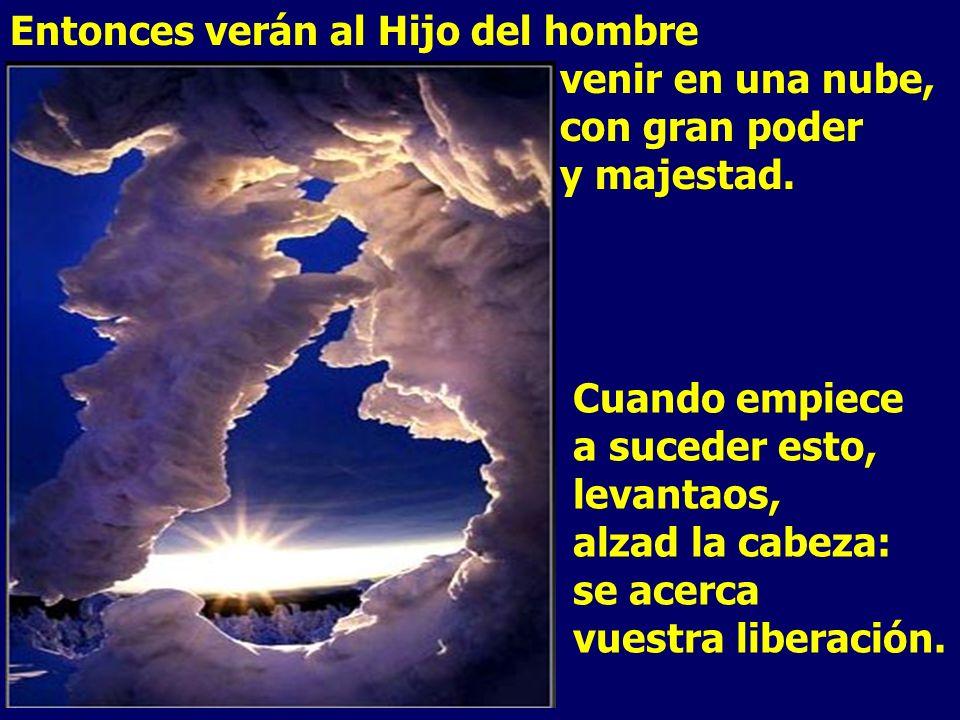 Entonces verán al Hijo del hombre. venir en una nube,. con gran poder