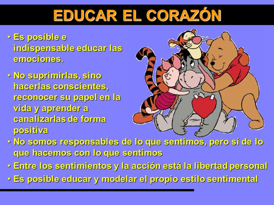 EDUCAR EL CORAZÓN Es posible e indispensable educar las emociones.