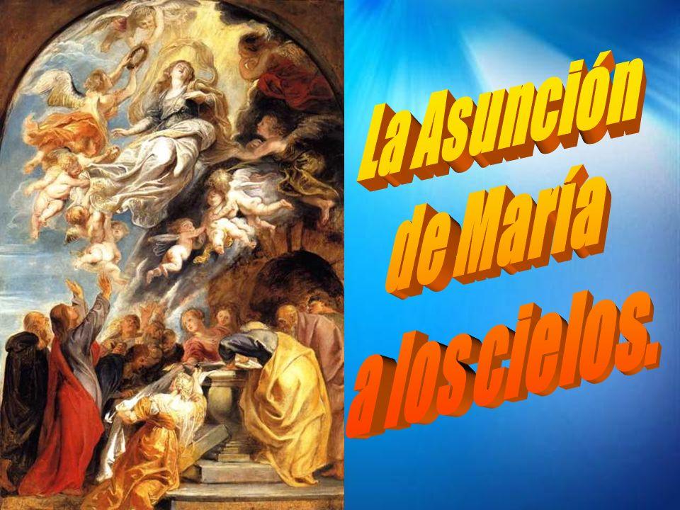 La Asunción de María a los cielos.