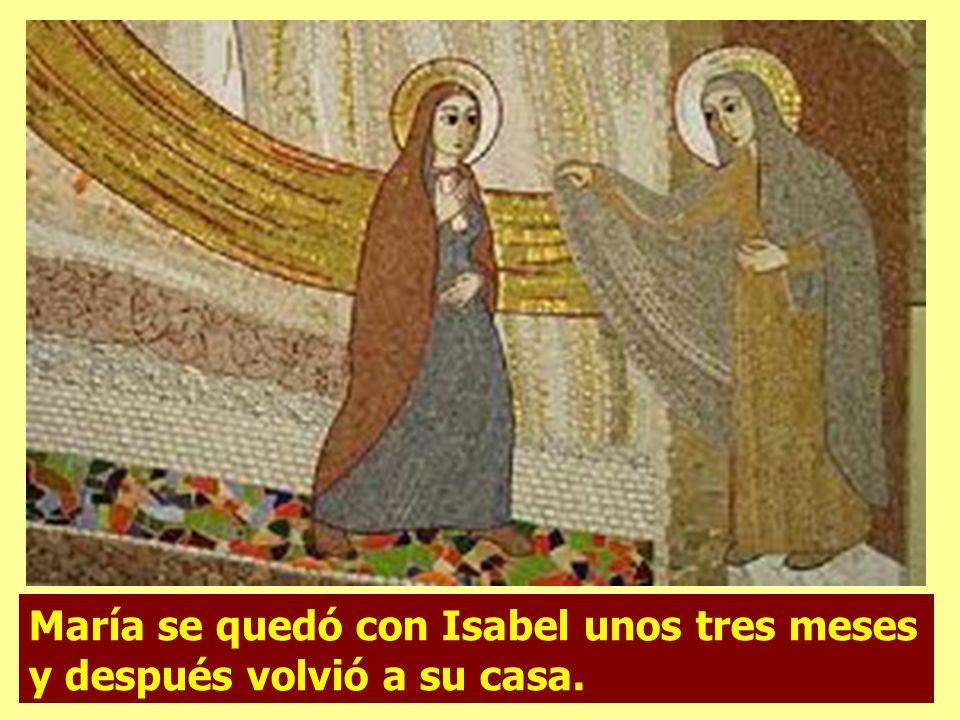 María se quedó con Isabel unos tres meses y después volvió a su casa.