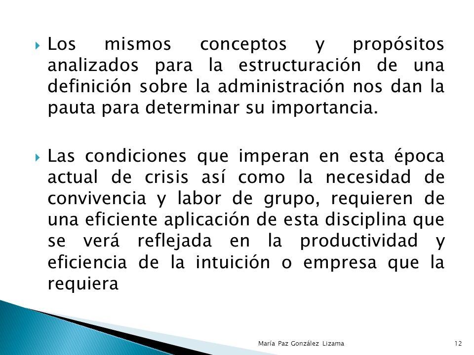 Los mismos conceptos y propósitos analizados para la estructuración de una definición sobre la administración nos dan la pauta para determinar su importancia.