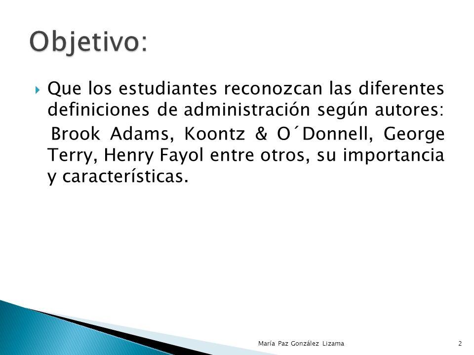 Objetivo: Que los estudiantes reconozcan las diferentes definiciones de administración según autores: